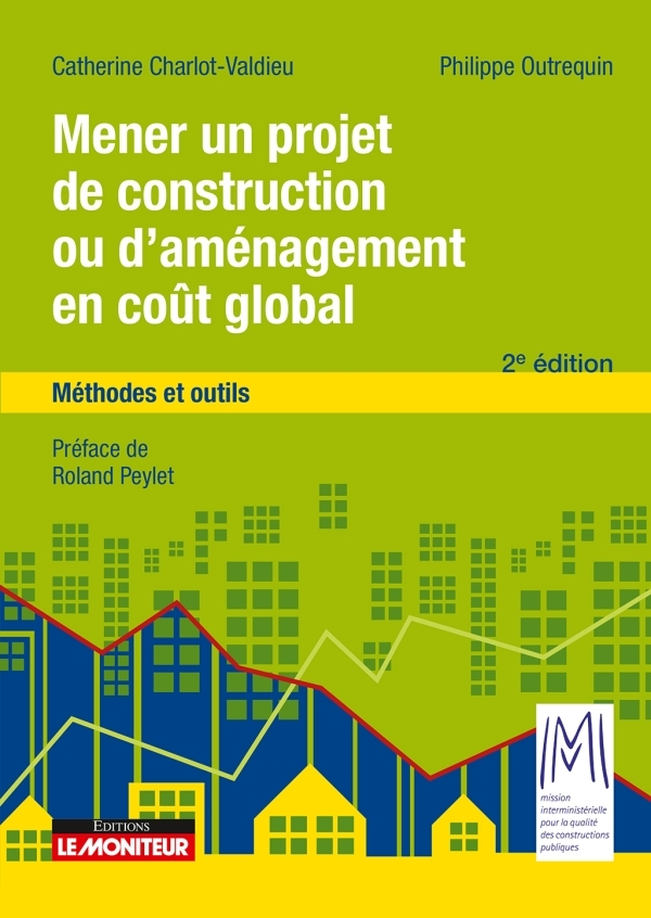 LE MONITEUR - 2E EDITION 2018 - MENER UN PROJET DE CONSTRUCTION OU D'AMENAGEMENT EN COUT GLOBAL - ME