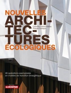 NOUVELLES ARCHITECTURES ECOLOGIQUES - 28 OPERATIONS EXEMPLAIRES EN MATIERE DE TRANSITION ENERGETIQUE