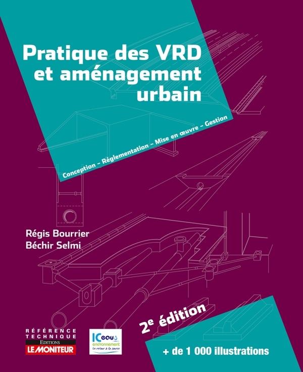 LE MONITEUR - 2E EDITION 2018 - PRATIQUE DES VRD ET AMENAGEMENT URBAIN - CONCEPTION - REGLEMENTATION