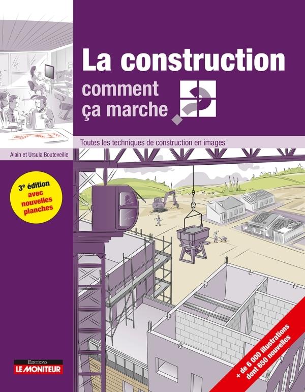 LA CONSTRUCTION COMMENT CA MARCHE? - LE MONITEUR - 3 EDITION 2018 - TOUTES LES TECHNIQUES DE CONSTRU