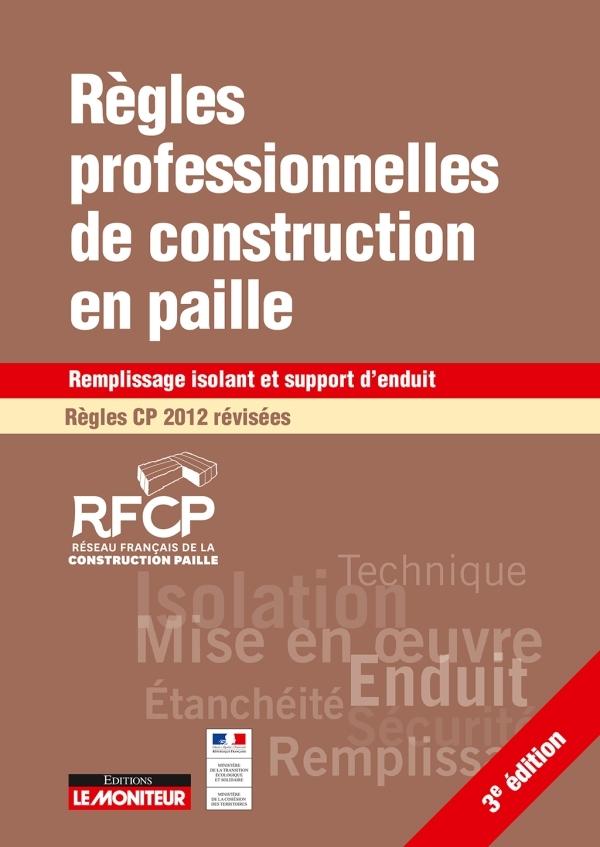 LE MONITEUR - 3E - REGLES PROFESSIONNELLES DE CONSTRUCTION EN PAILLE REGLES CP 2012 REVISEES - REMPL