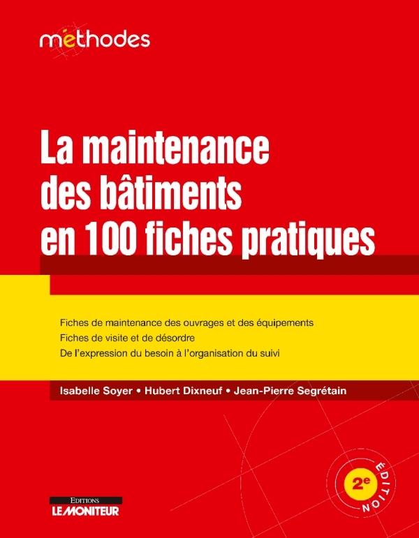 LE MONITEUR - 2E EDITION 2019 - LA MAINTENANCE DES BATIMENTS EN 100 FICHES PRATIQUES - FICHES DE MAI