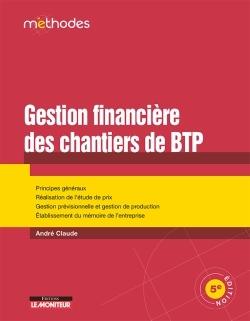 LA GESTION FINANCIERE DES CHANTIERS DE BTP - PRINCIPES GENERAUX - REALISATION DE L'ETUDE DE PRIX - G
