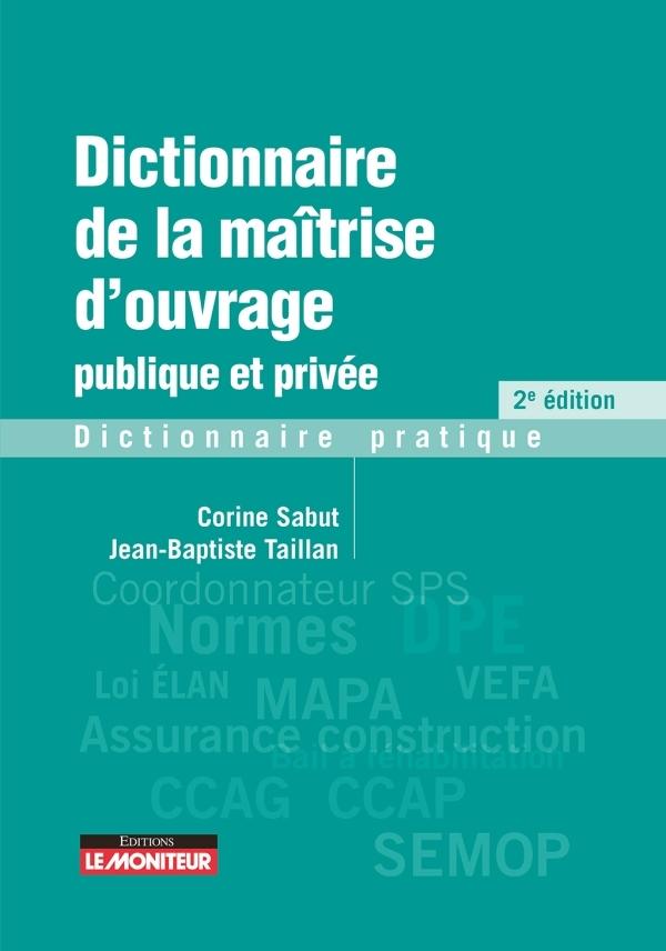 DICTIONNAIRE DE LA MAITRISE D'OUVRAGE PUBLIQUE ET PRIVEE - DICTIONNAIRE PRATIQUE