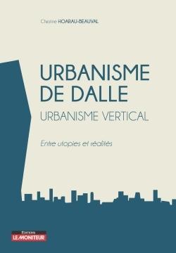 URBANISME DE DALLE - URBANISME VERTICAL - ENTRE UTOPIES ET REALITES