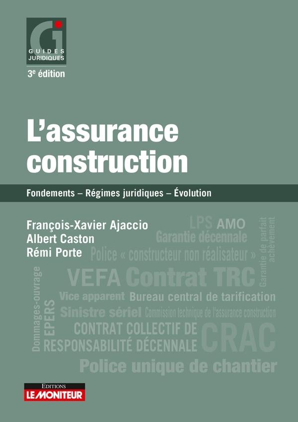 LE MONITEUR - 3E EDITION 2019 - L'ASSURANCE CONSTRUCTION - FONDEMENTS  - REGIMES JURIDIQUES -  EVOLU