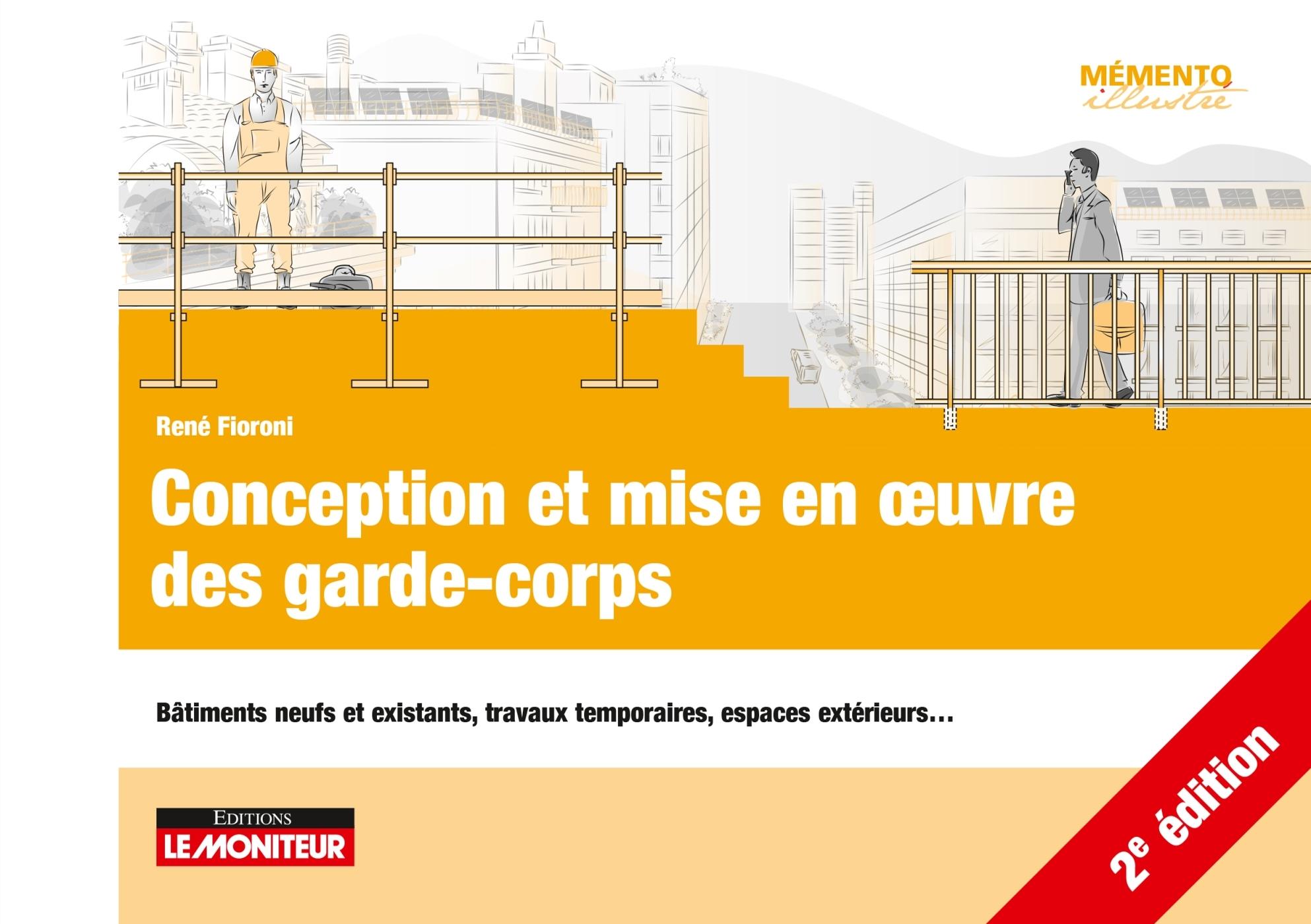 LE MONITEUR - 2E EDITION 2020 - CONCEPTION ET MISE EN OEUVRE DES GARDE-CORPS - BATIMENTS NEUFS ET EX