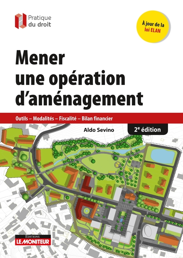 MENER UNE OPERATION D'AMENAGEMENT - 2E ED - OUTILS - MODALITES - FISCALITE - BILAN FINANCIER