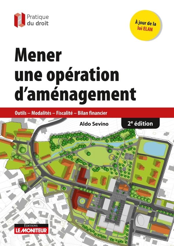 MENER UNE OPERATION D'AMENAGEMENT - 2E ED - OUTILS - MODALITES - FISCALITE - BILAN FINANCIER