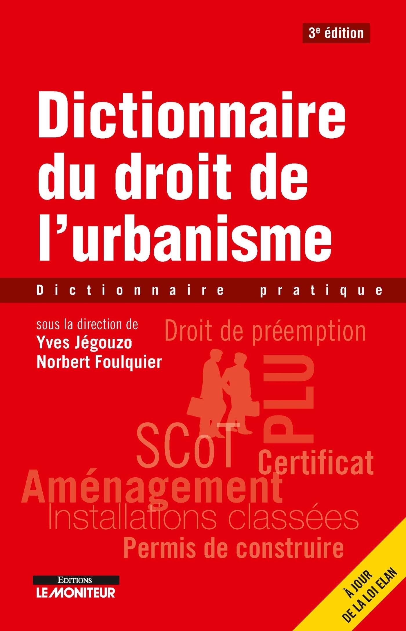 LE MONITEUR - 3E EDITION 2018 - DICTIONNAIRE DU DROIT DE L'URBANISME - DICTIONNAIRE PRATIQUE