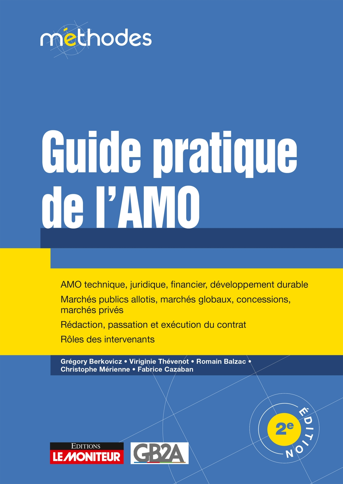 LE MONITEUR - 2E EDITION - GUIDE PRATIQUE DE L'AMO - AMO TECHNIQUE, JURIDIQUE, FINANCIER - MARCHES P