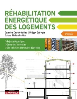 LA REHABILITATION ENERGETIQUE DES LOGEMENTS - LE MONITEUR - 2E EDITION 2018 - ENJEUX ET TECHNIQUES -