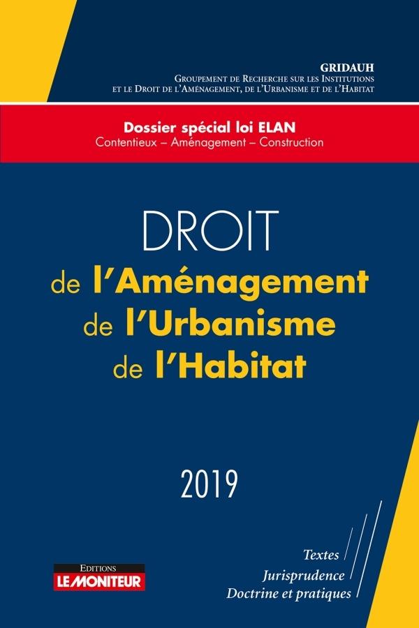 DROIT DE L'AMENAGEMENT, DE L'URBANISME, DE L'HABITAT - 2019 - SPECIAL LOI ELAN