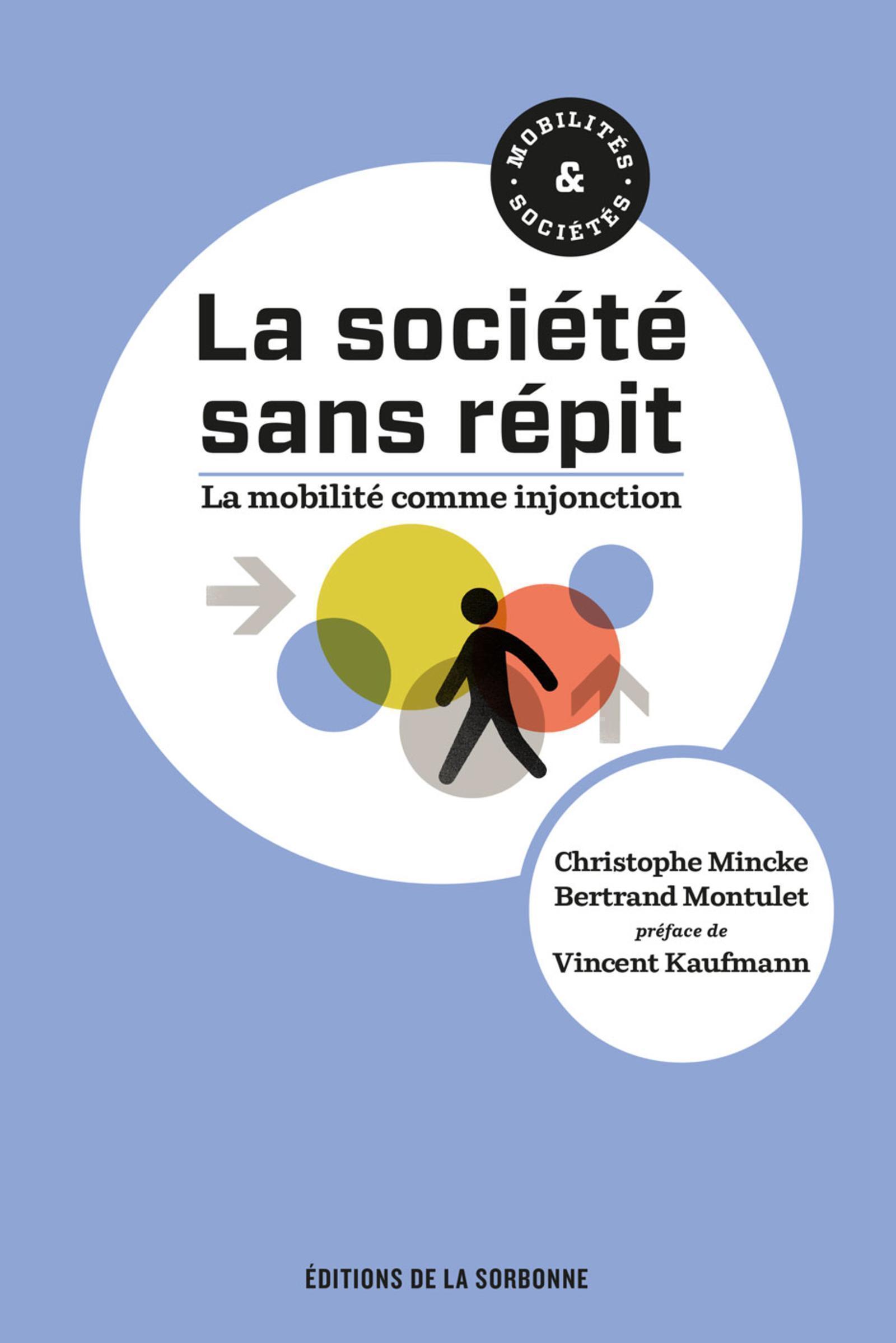 LA SOCIETE SANS REPIT - LA MOBILITE COMME INJONCTION. PREFACE DE VINCENT KAUFMANN