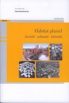 HABITAT PLURIEL : DENSITE, URBANITE, INTIMITE (RECHERCHE DU PUCA N. 199)