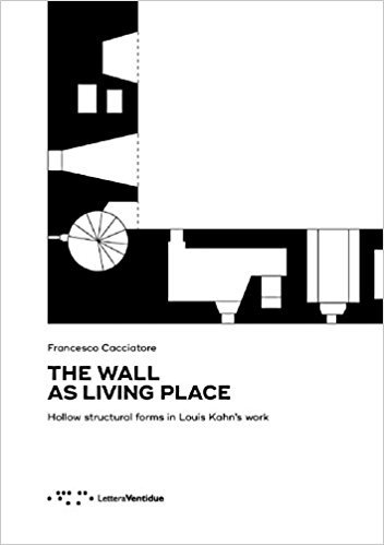 THE WALL AS LIVING PLACE HOLLOW STRUCTURAL FORMS IN LOUIS KAHN'S WORK /ANGLAIS