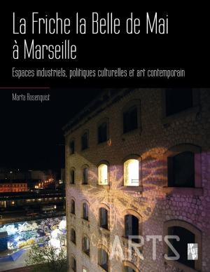 LA FRICHE LA BELLE DE MAI A  MARSEILLE - ESPACES INDUSTRIELS, POLITIQUES CULTURELLES ET ART CONTEMPO