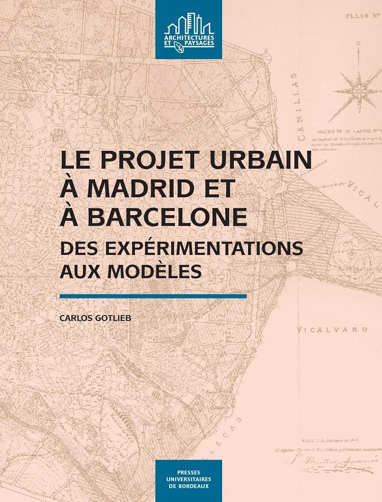 LE PROJET URBAIN A MADRID ET A BARCELONE - DES EXPERIMENTATIONS AUX MODELES