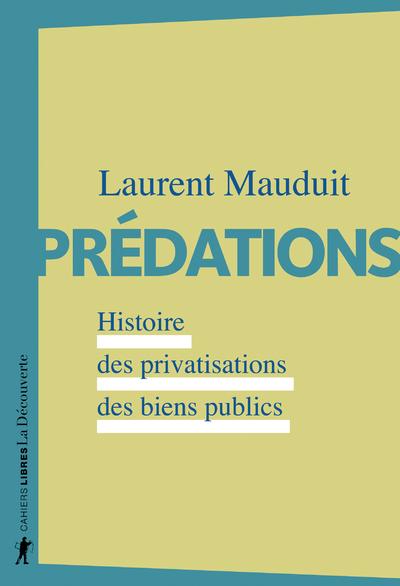 PREDATIONS - HISTOIRE DES PRIVATISATIONS DES BIENS PUBLICS