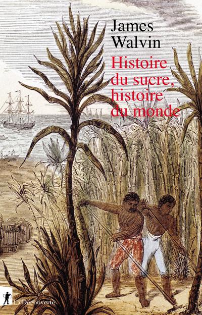 HISTOIRE DU SUCRE, HISTOIRE DU MONDE