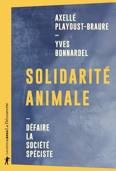 SOLIDARITE ANIMALE - DEFAIRE LA SOCIETE SPECISTE