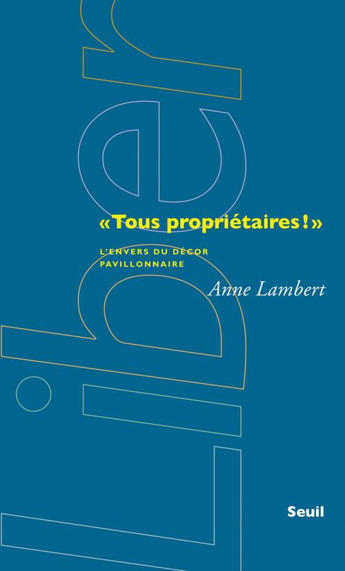 """""""TOUS PROPRIETAIRES!"""". L'ENVERS DU DECOR PAVILLONNAIRE"""