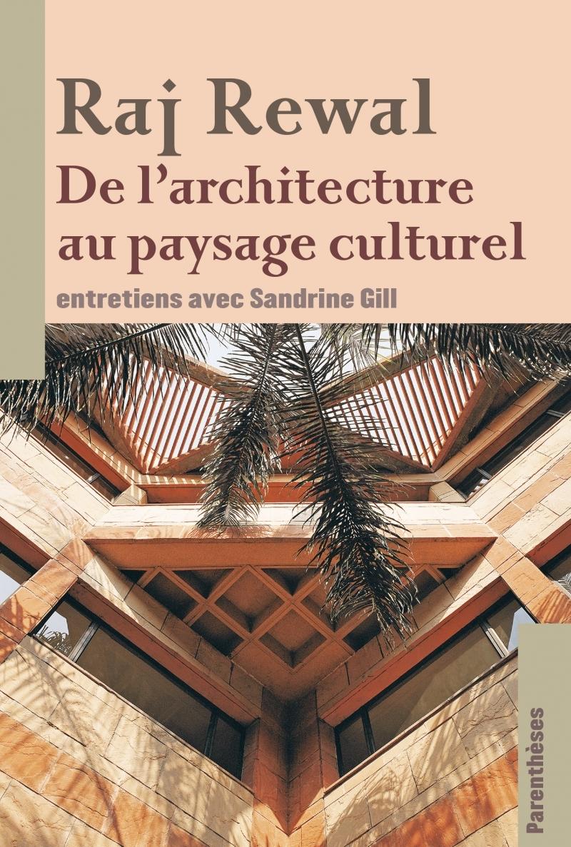 RAJ REWAL, DE L ARCHITECTURE AU PAYSAGE CULTUREL