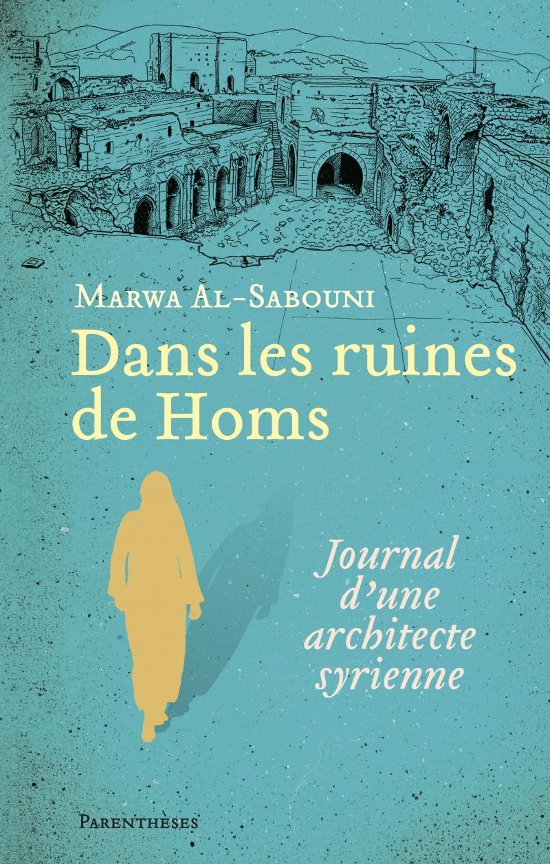 DANS LES RUINES DE HOMS - JOURNAL D'UNE ARCHITECTE SYRIENNE