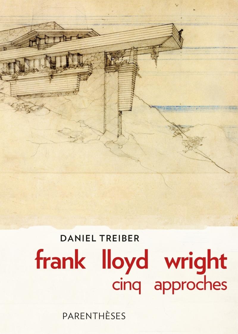 FRANK LLOYD WRIGHT : CINQ APPROCHES