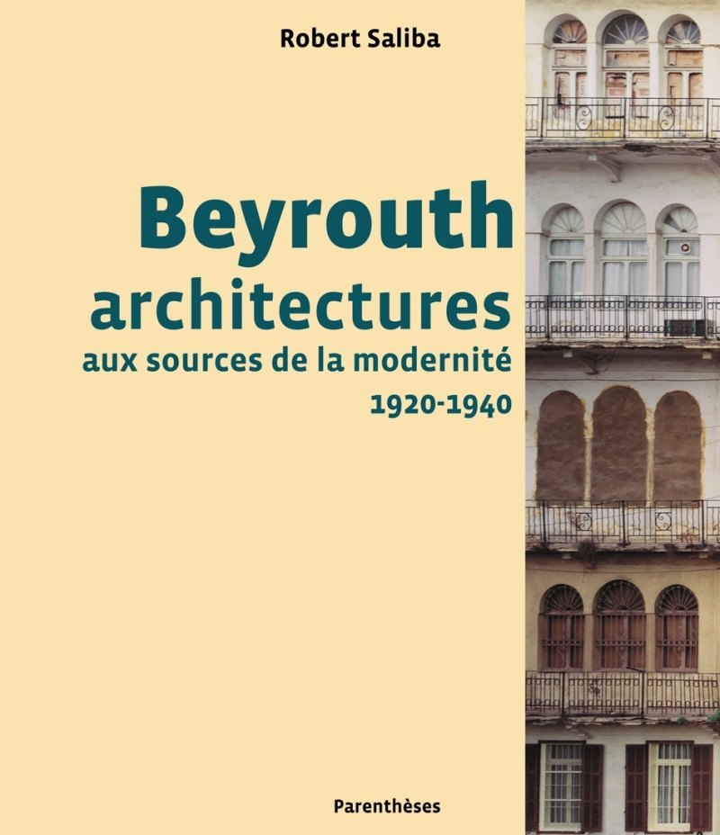 BEYROUTH, ARCHITECTURES AUX SOURCES DE LA MODERNITE
