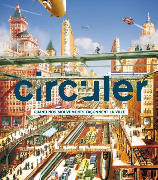 CIRCULER - QUAND NOS MOUVEMENTS FACONNENT LES VILLES