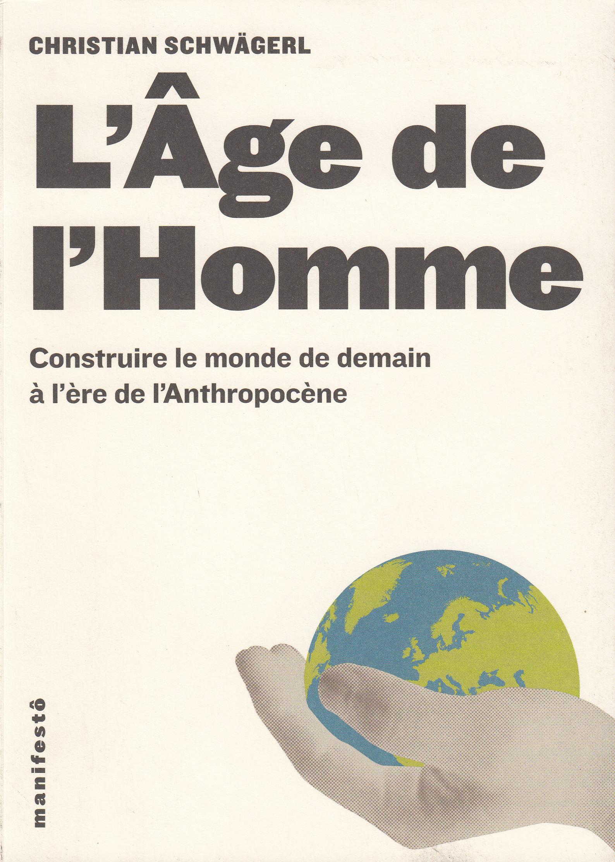 L'AGE DE L'HOMME - CONSTRUIRE LE MONDE DE DEMAIN A L'ERE DE L'ANTHROPOCENE