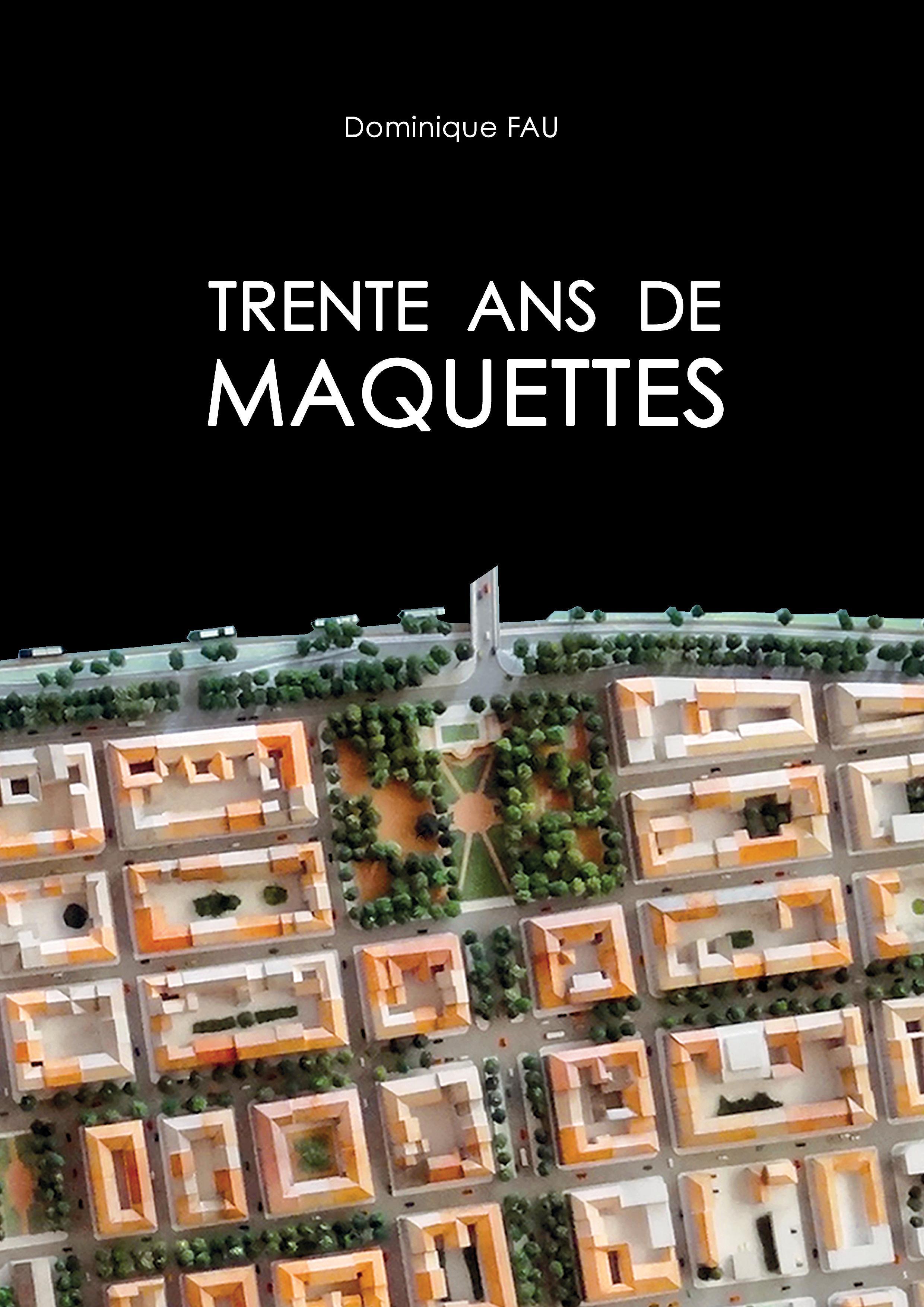TRENTE ANS DE MAQUETTES