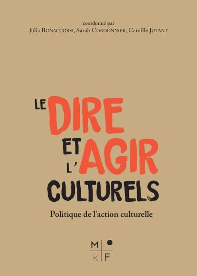 LE DIRE ET L'AGIR CULTURELS - POLITIQUE DE L'ACTION CULTURELLE