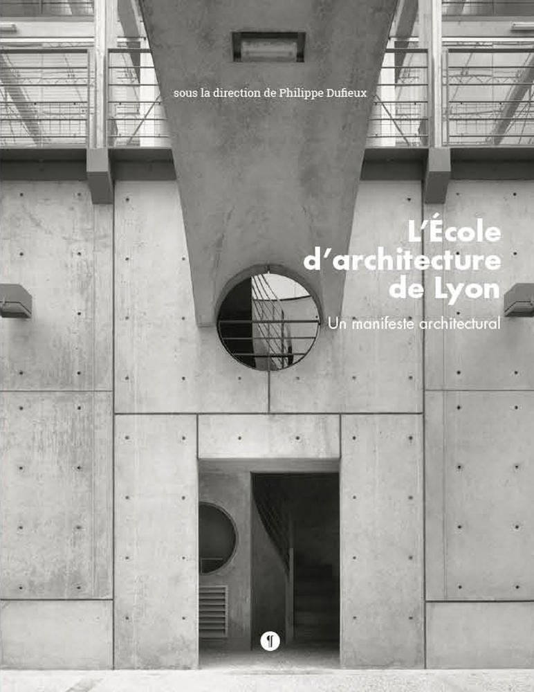 L'ECOLE D'ARCHITECTURE DE LYON. UN MANIFESTE ARCHITECTURAL