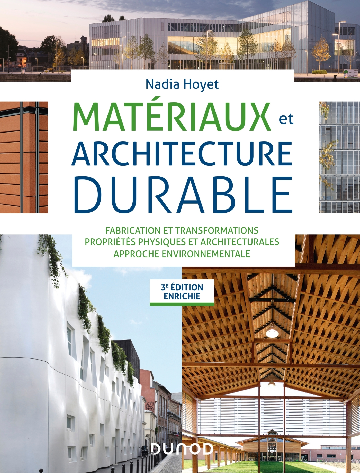 MATERIAUX ET ARCHITECTURE DURABLE - 3E ED. - FABRICATION ET TRANSFORMATIONS, PROPRIETES PHYSIQUES -