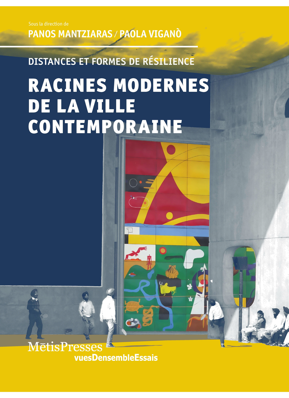 RACINES MODERNES DE LA VILLE CONTEMPORAINE - PRINCIPES ET FORMES DE RESILIENCE