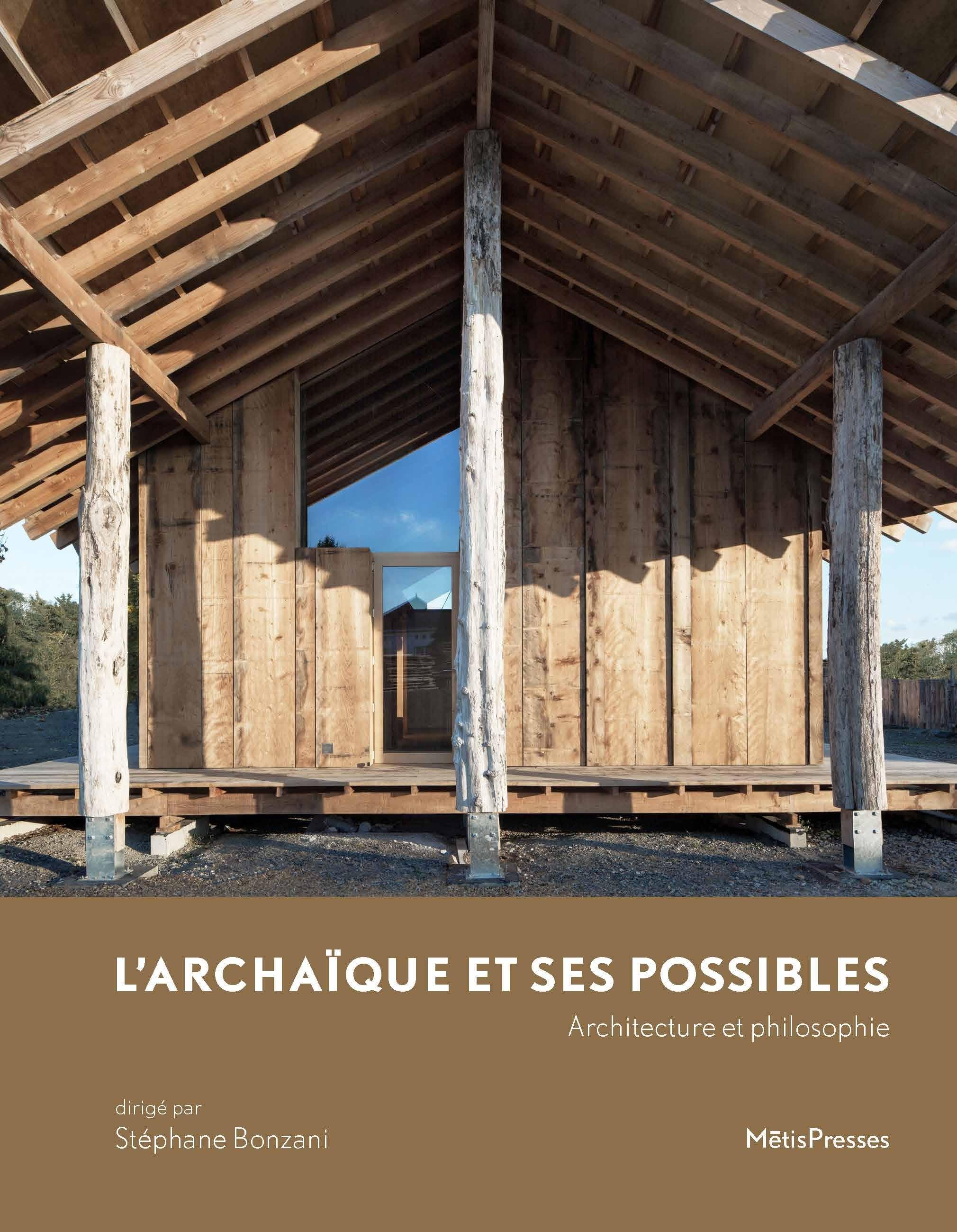 L' ARCHAIQUE ET SES POSSIBLE - ARCHITECTURE ET PHILOSOPHIE