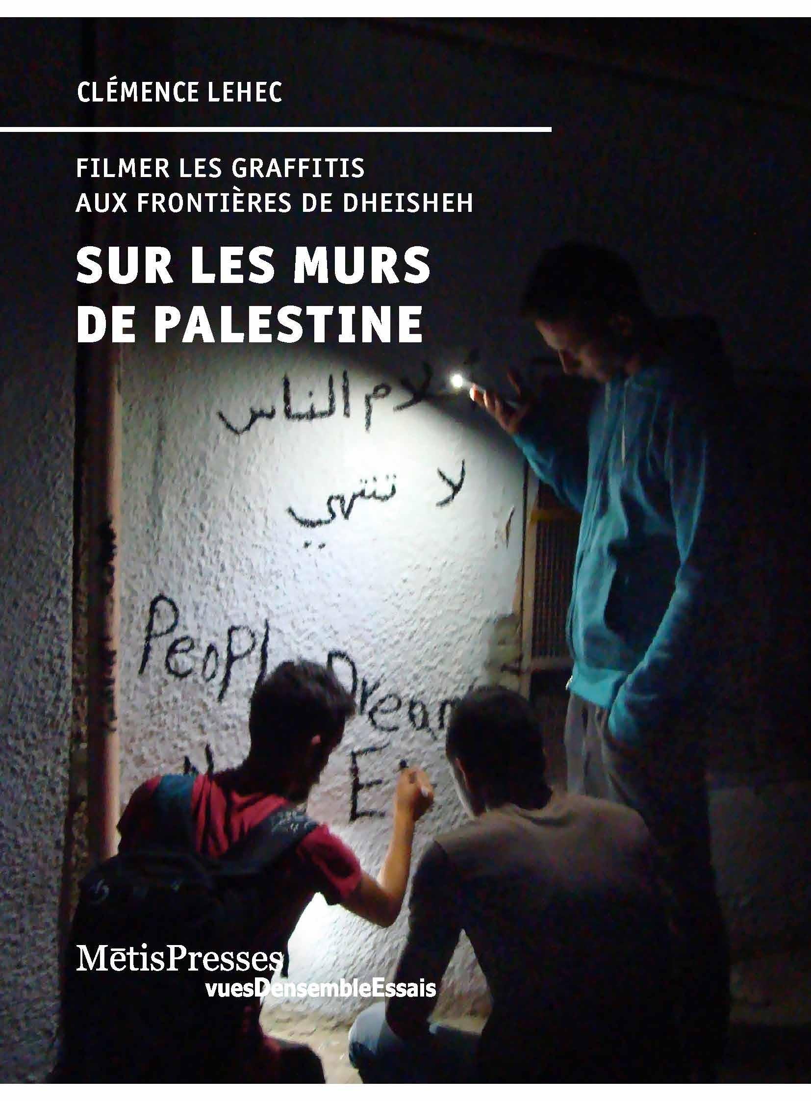 SUR LES MURS DE PALESTINE - FILMER LES GRAFFITIS AUX FRONTIERES DE DHEISHEH - ILLUSTRATIONS, COULEUR