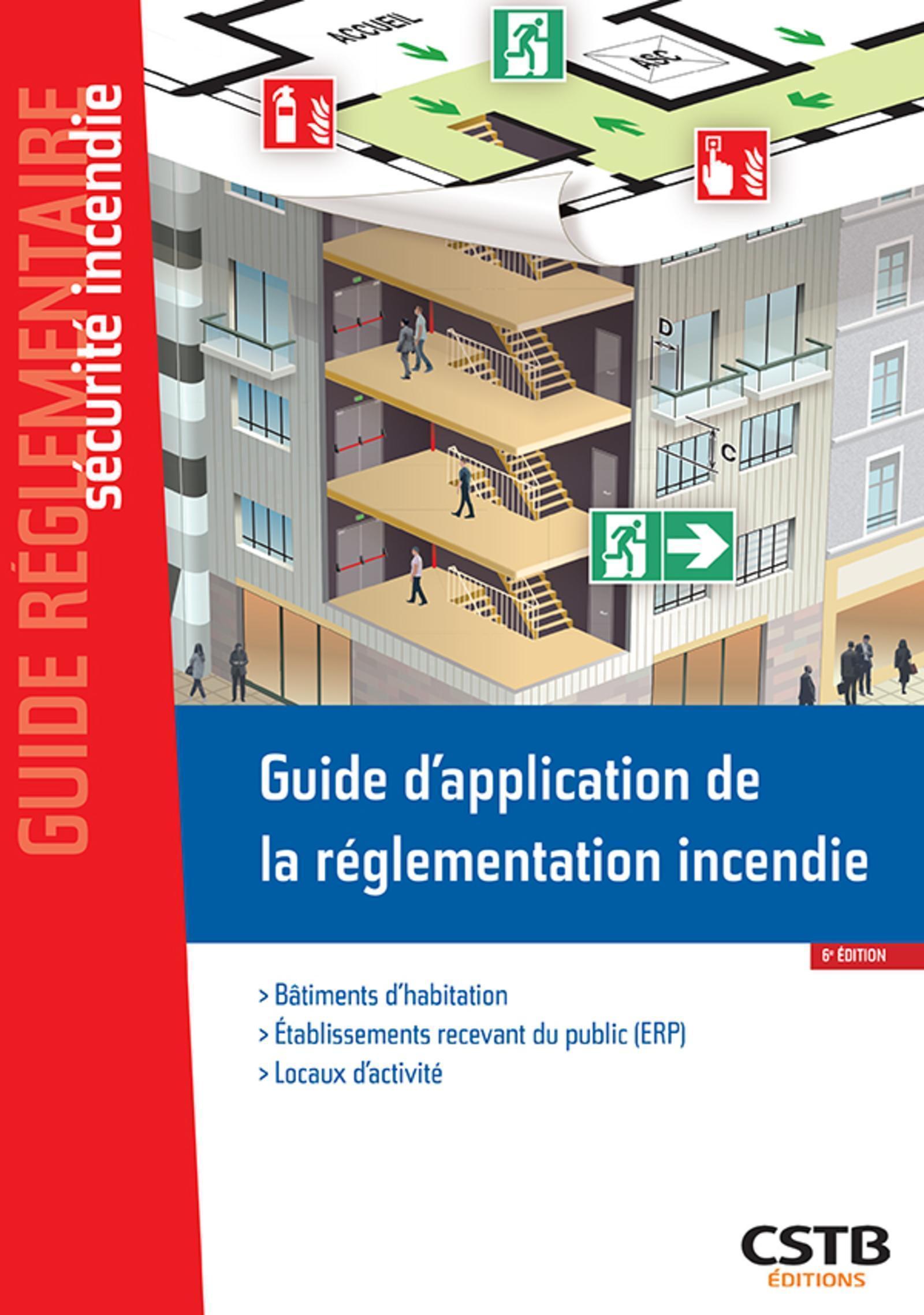 GUIDE D'APPLICATION DE LA REGLEMENTATION INCENDIE - BATIMENTS D'HABITATION - ERP - LOCAUX D'ACTIVITE
