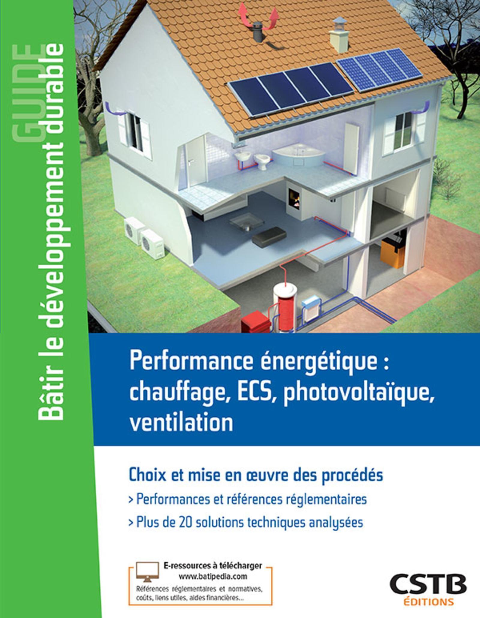PERFORMANCE ENERGETIQUE : CHAUFFAGE, ECS, PHOTOVOLTAIQUE, VENTILATION - CHOIX ET MISE EN OEUVRE DES
