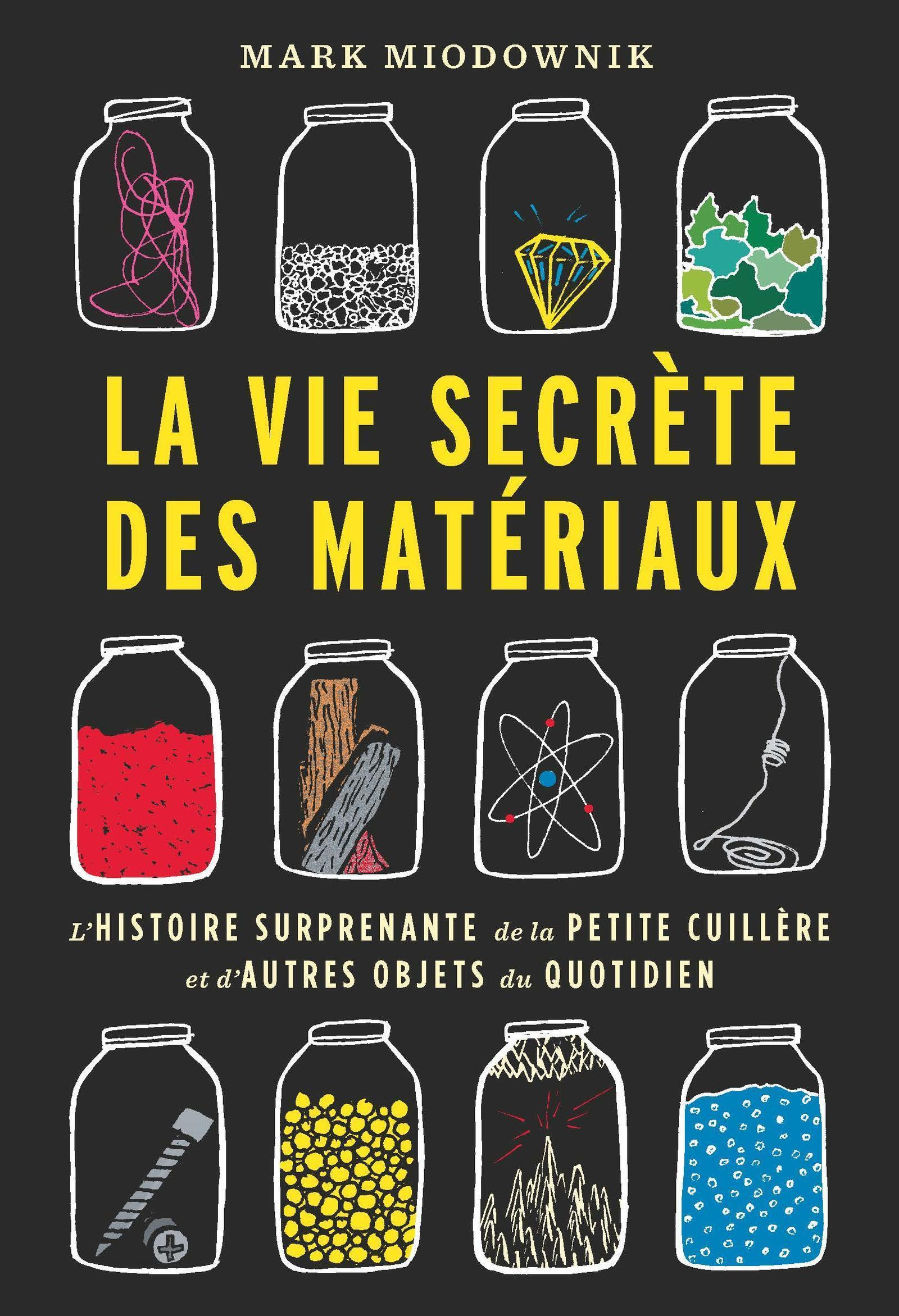 LA VIE SECRETE DES MATERIAUX - L'HISTOIRE SURPRENANTE DE LA PETITE CUILLERE ET D'AUTRES OBJETS DU QU