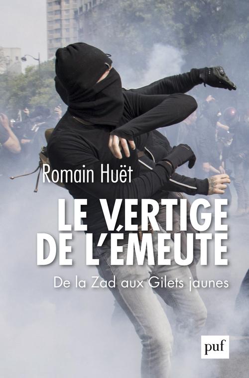 LE VERTIGE DE L'EMEUTE - DE LA ZAD AUX GILETS JAUNES