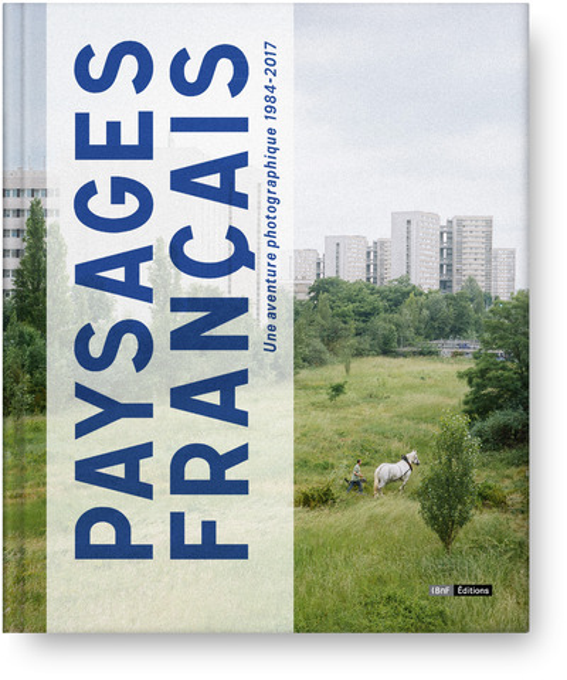 PAYSAGES FRANCAIS - UNE AVENTURE PHOTOGRAPHIE 1984-2017