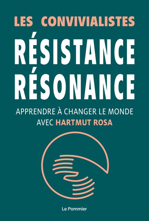 RESISTANCE RESONANCE - APPRENDRE A CHANGER LE MONDE AVEC HARTMUT ROSA