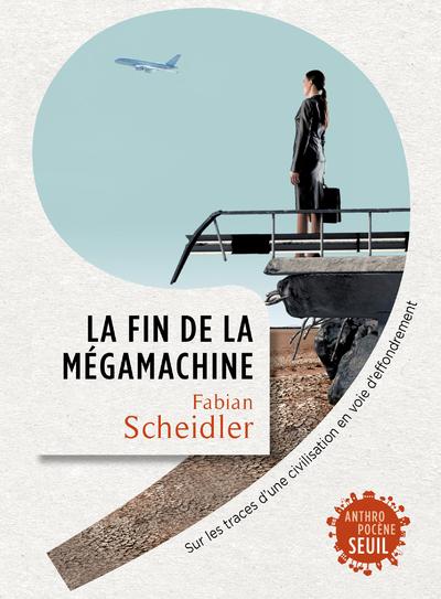 LA FIN DE LA MEGAMACHINE. SUR LES TRACES D'UNE CIVILISATION EN VOIE D'EFFONDREMENT