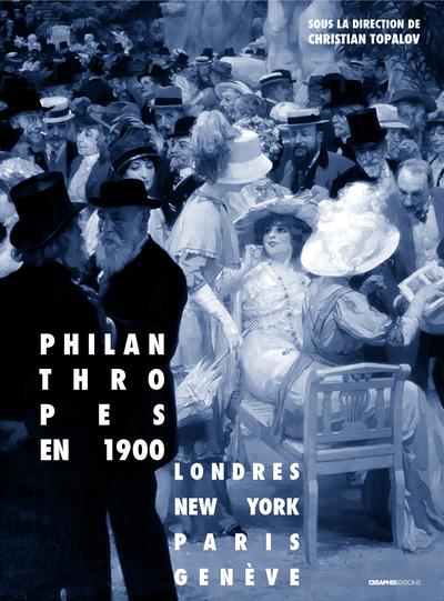 PHILANTHROPES EN 1900. LONDRES, NEW YORK, PARIS, GENEVE