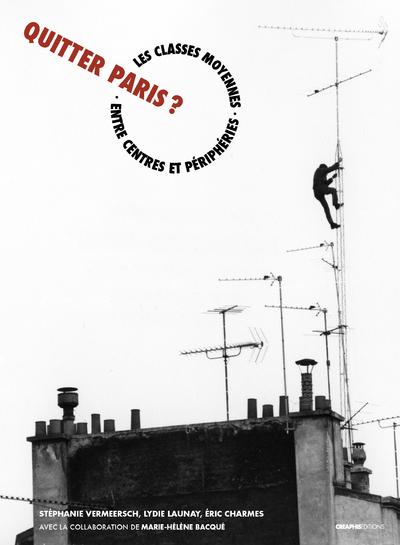 QUITTER PARIS ? LES CLASSES MOYENNES ENTRE PERIPHERIES ET CENTRES