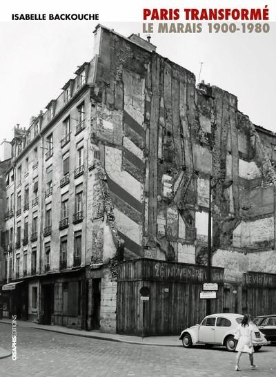 PARIS TRANSFORME. LE MARAIS 1900-1980, DE L'ILOT INSALUBRE AU SECTEUR SAUVEGARDE