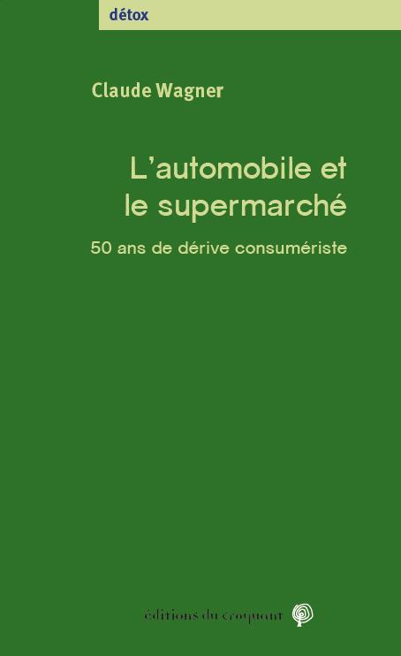 L'AUTOMOBILE ET  LE SUPERMARCHE - 50 ANS DE DERIVE CONSUMERISTE
